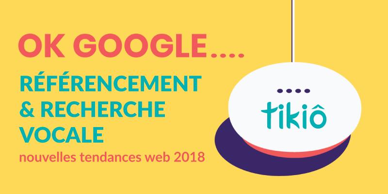 Référencement-recherche-vocale-nouvelles-tendances-web-2018-Agence-digitale-communication-webmarketing-TIKIO-Quimper-pont-labbe-finistere-1