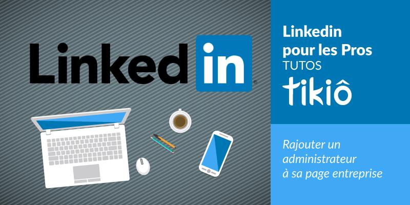 LINKEDIN-pour-les-pros-TUTOs-TIKIO-digital-Rajouter-un-administrateur-a-sa-page-entreprise